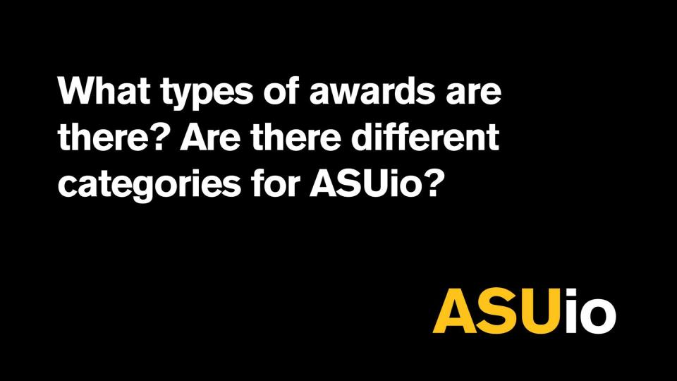 What types of awards are there? Are there different categories for ASUio?