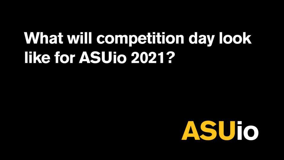What will competition day look like for ASUio 2021?