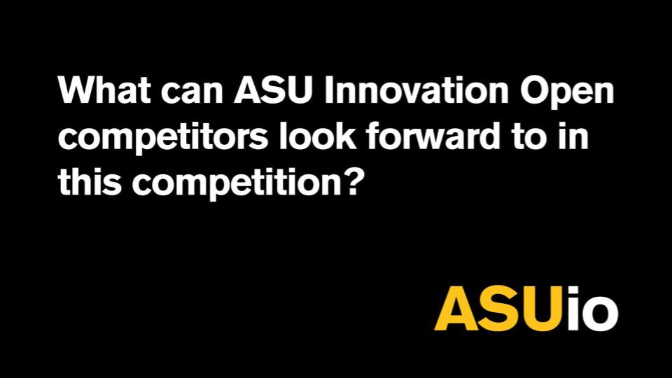What can ASU Innovation Open competitors look forward to in this competition?