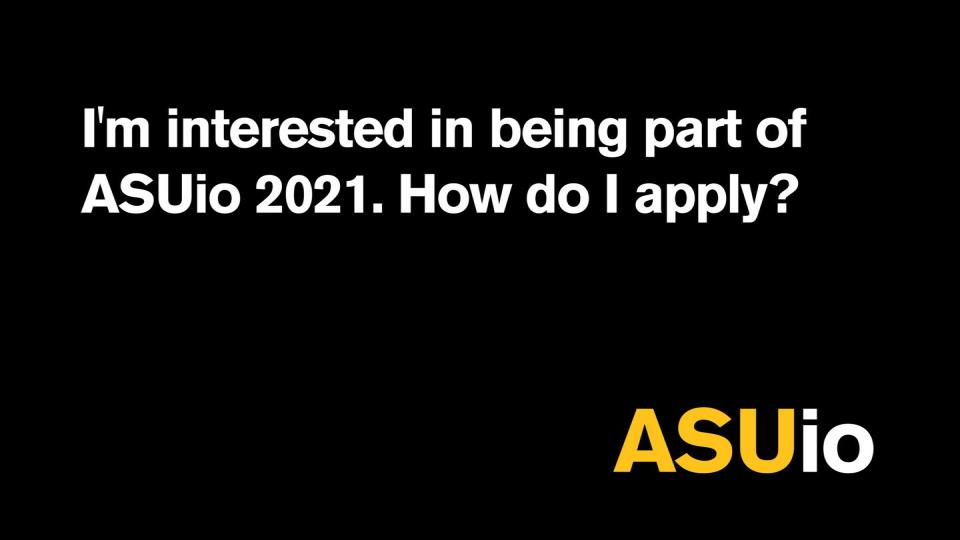 I'm interested in being part of ASUio 2021. How do I apply?