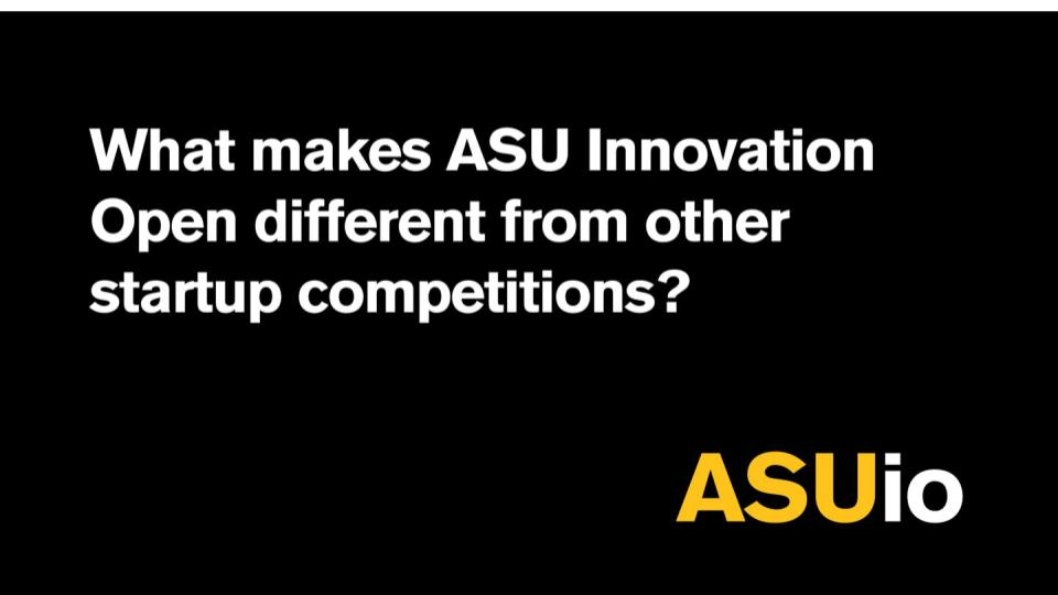 What makes ASU Innovation Open different from other startup competitions?